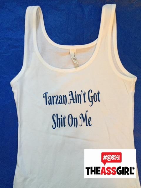 Tarzan Ain't Got Shit On Me Tank Top